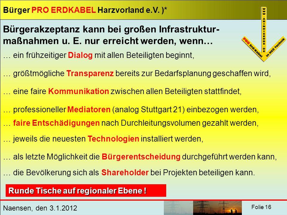 Bürger PRO ERDKABEL Harzvorland e.V. )* Naensen, den 3.1.2012 Folie 16 Bürgerakzeptanz kann bei großen Infrastruktur- maßnahmen u. E. nur erreicht wer