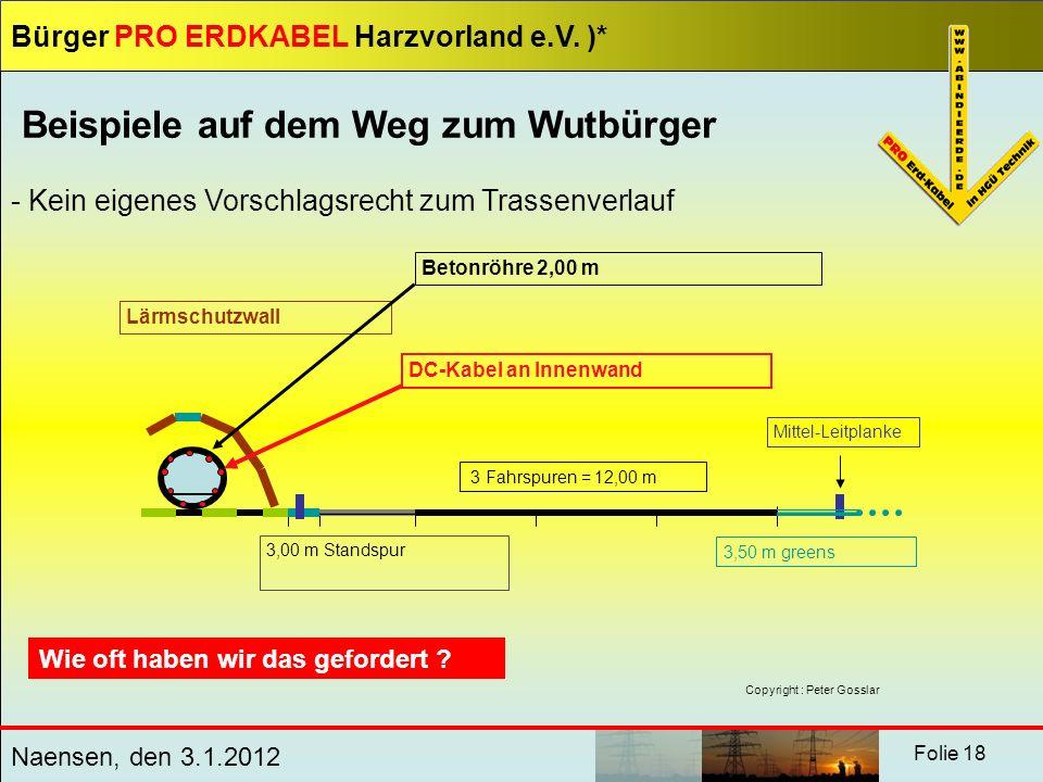 Bürger PRO ERDKABEL Harzvorland e.V. )* Naensen, den 3.1.2012 Folie 18 Beispiele auf dem Weg zum Wutbürger - Kein eigenes Vorschlagsrecht zum Trassenv