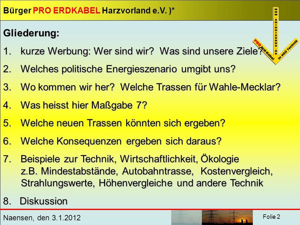 Bürger PRO ERDKABEL Harzvorland e.V. )* Naensen, den 3.1.2012 Folie 2 Gliederung: 1. kurze Werbung: Wer sind wir? Was sind unsere Ziele? 2. Welches po