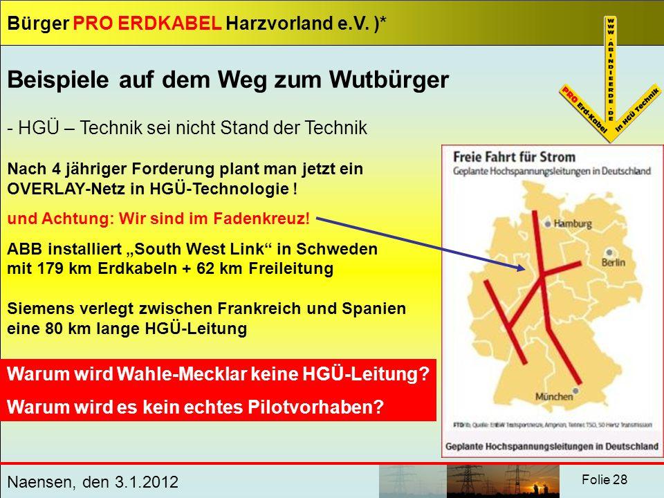Bürger PRO ERDKABEL Harzvorland e.V. )* Naensen, den 3.1.2012 Folie 28 Beispiele auf dem Weg zum Wutbürger - HGÜ – Technik sei nicht Stand der Technik