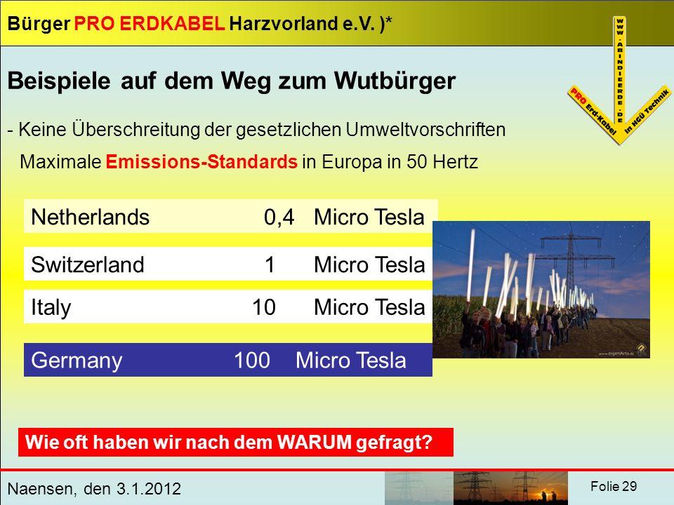 Bürger PRO ERDKABEL Harzvorland e.V. )* Naensen, den 3.1.2012 Folie 29 Beispiele auf dem Weg zum Wutbürger - Keine Überschreitung der gesetzlichen Umw