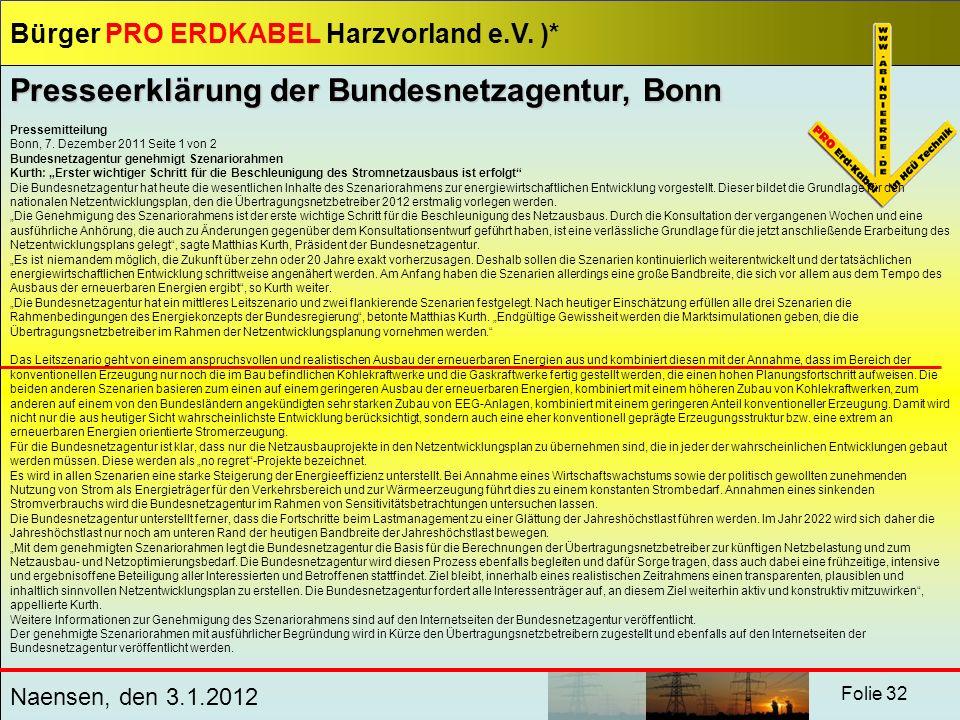 Bürger PRO ERDKABEL Harzvorland e.V. )* Naensen, den 3.1.2012 Folie 32 Pressemitteilung Bonn, 7. Dezember 2011 Seite 1 von 2 Bundesnetzagentur genehmi
