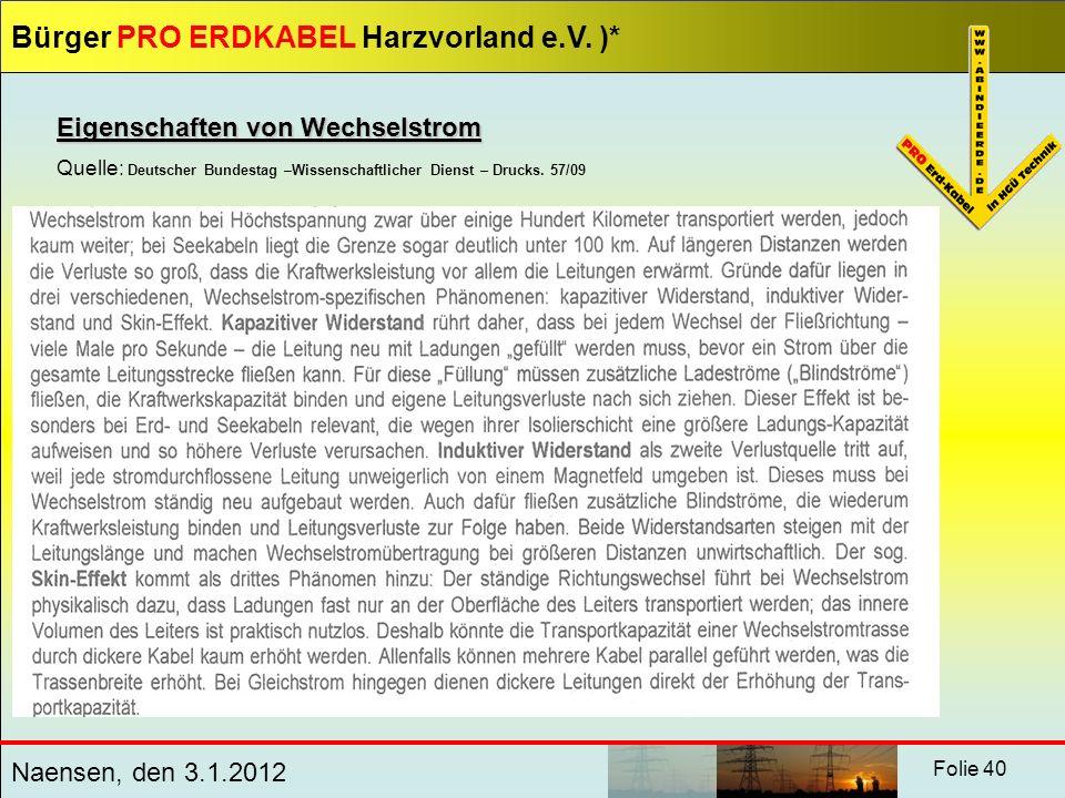 Bürger PRO ERDKABEL Harzvorland e.V. )* Naensen, den 3.1.2012 Folie 40 Eigenschaften von Wechselstrom Quelle: Deutscher Bundestag –Wissenschaftlicher