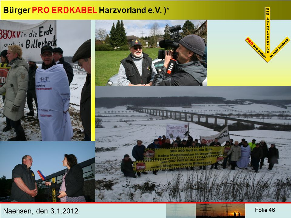 Bürger PRO ERDKABEL Harzvorland e.V. )* Naensen, den 3.1.2012 Folie 46 Fotos