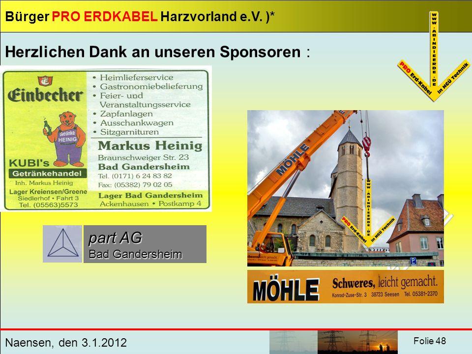 Bürger PRO ERDKABEL Harzvorland e.V. )* Naensen, den 3.1.2012 Folie 48 Herzlichen Dank an unseren Sponsoren : Leinwand part AG Bad Gandersheim