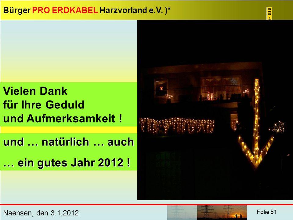 Bürger PRO ERDKABEL Harzvorland e.V. )* Naensen, den 3.1.2012 Folie 51 Vielen Dank für Ihre Geduld und Aufmerksamkeit ! und … natürlich … auch … ein g