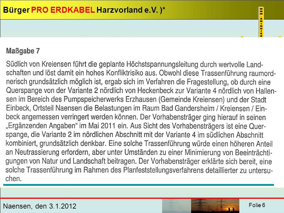 Bürger PRO ERDKABEL Harzvorland e.V.)* Naensen, den 3.1.2012 Folie 27 Etwa doch Kostengleichheit.