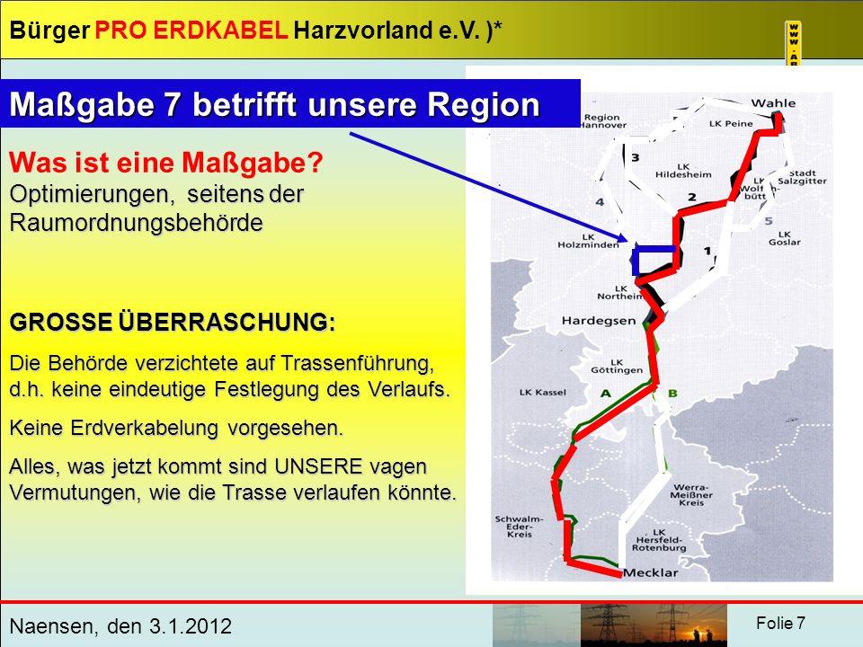 Bürger PRO ERDKABEL Harzvorland e.V. )* Naensen, den 3.1.2012 Folie 7 Optimierungen, seitens der Raumordnungsbehörde Was ist eine Maßgabe? Optimierung