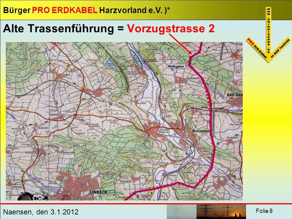 Bürger PRO ERDKABEL Harzvorland e.V. )* Naensen, den 3.1.2012 Folie 8 Alte Trassenführung = Vorzugstrasse 2