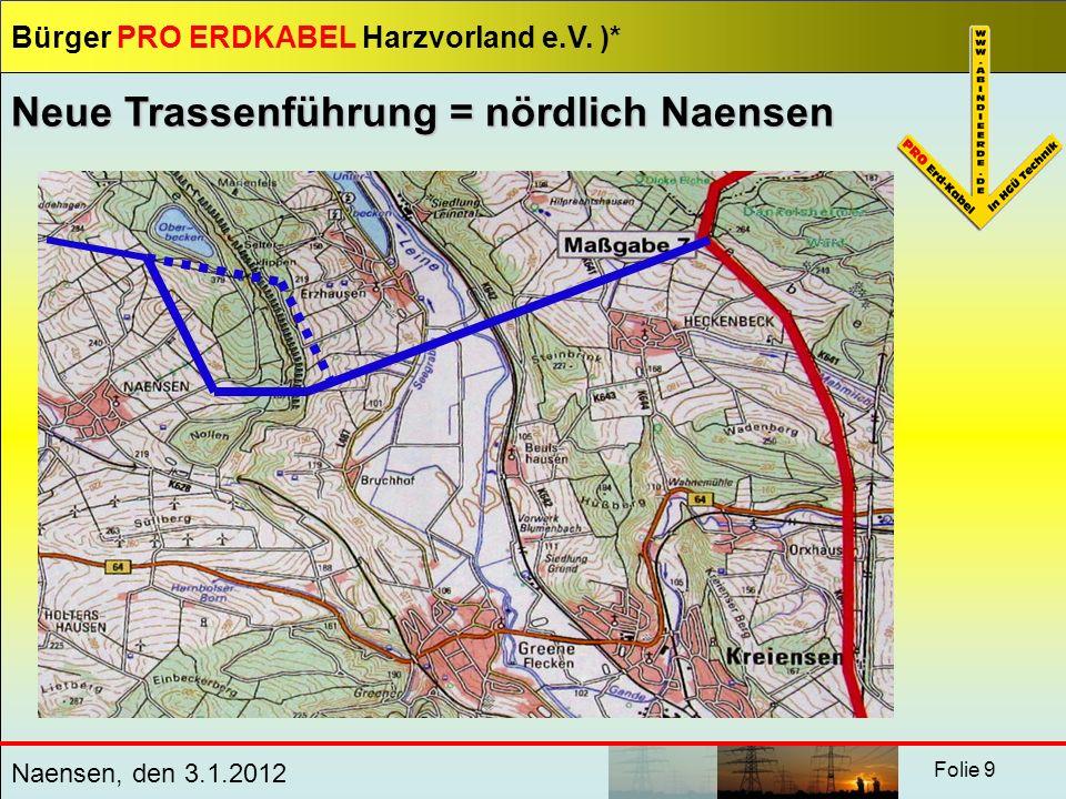 Bürger PRO ERDKABEL Harzvorland e.V. )* Naensen, den 3.1.2012 Folie 9 Neue Trassenführung = nördlich Naensen