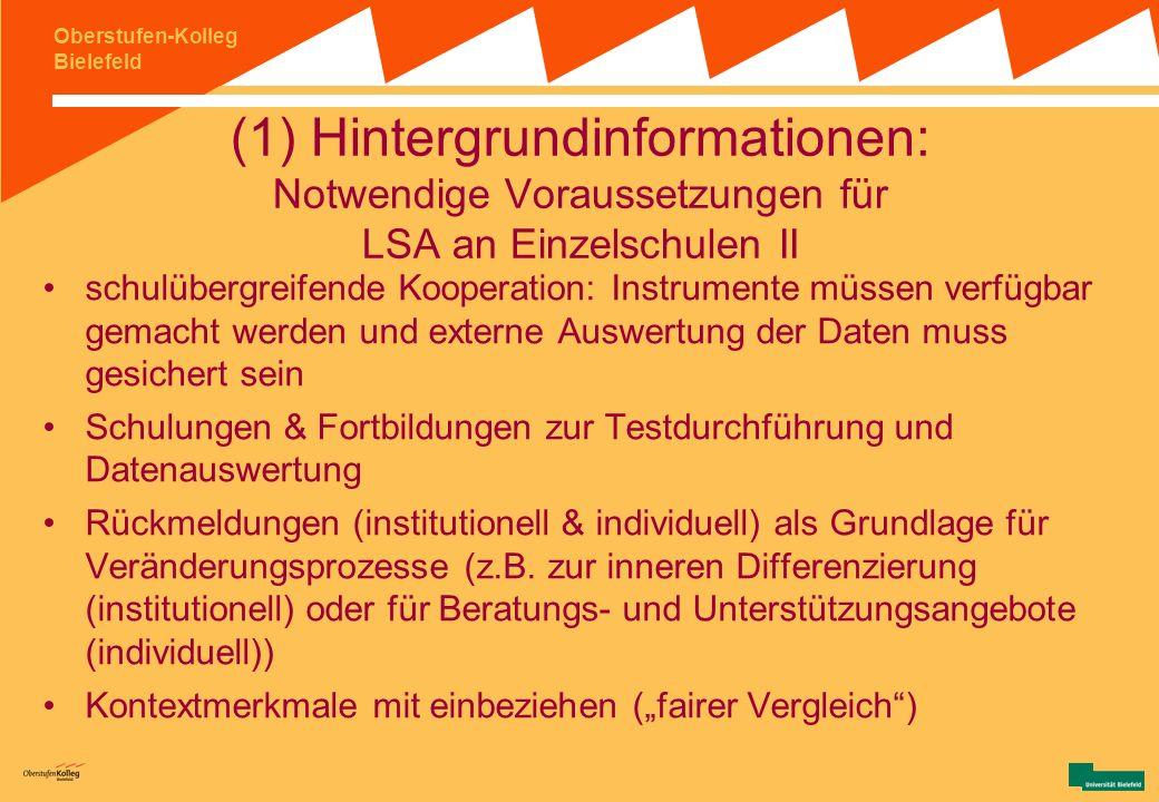 Oberstufen-Kolleg Bielefeld (1) Hintergrundinformationen: Notwendige Voraussetzungen für LSA an Einzelschulen I die pädagogische Arbeit und die damit