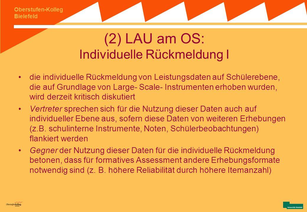 Oberstufen-Kolleg Bielefeld (2) LAU am OS: Institutionelle Rückmeldung II Selbstvergewisserung (durch den Benchmark mit HH) Nachweis von Leistungszuwä