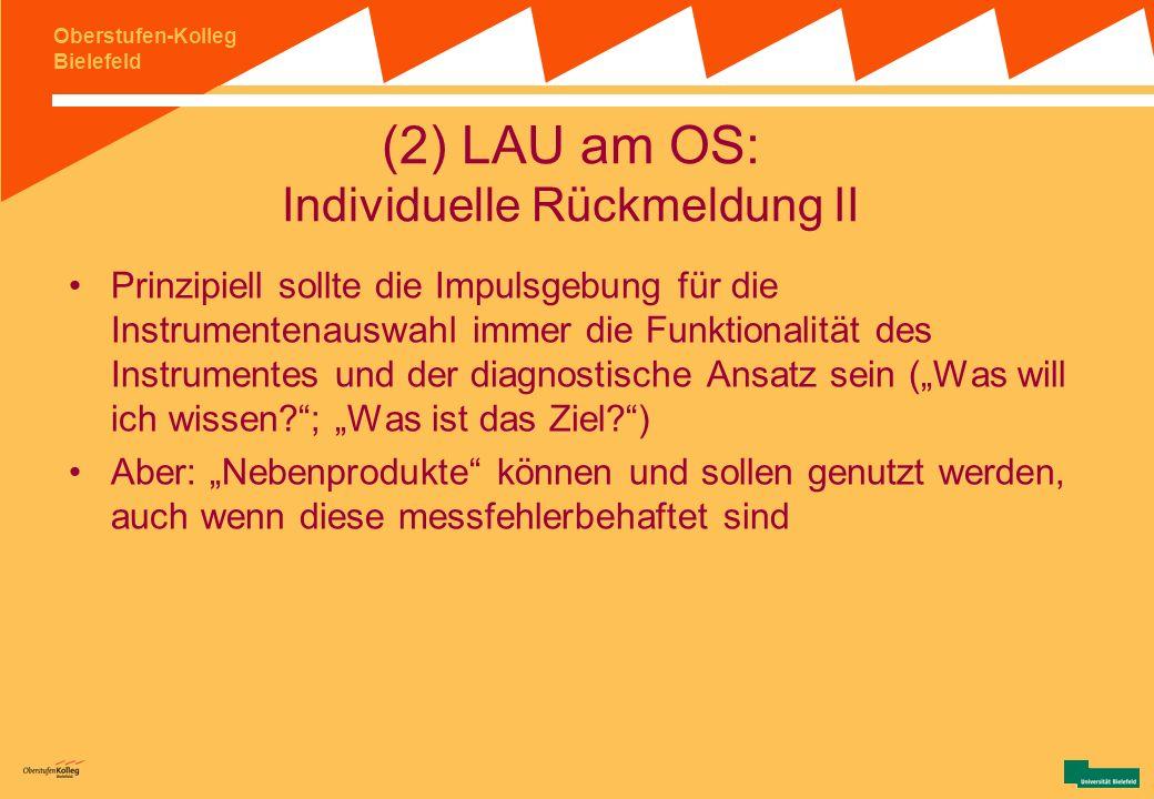 Oberstufen-Kolleg Bielefeld (2) LAU am OS: Individuelle Rückmeldung I die individuelle Rückmeldung von Leistungsdaten auf Schülerebene, die auf Grundl