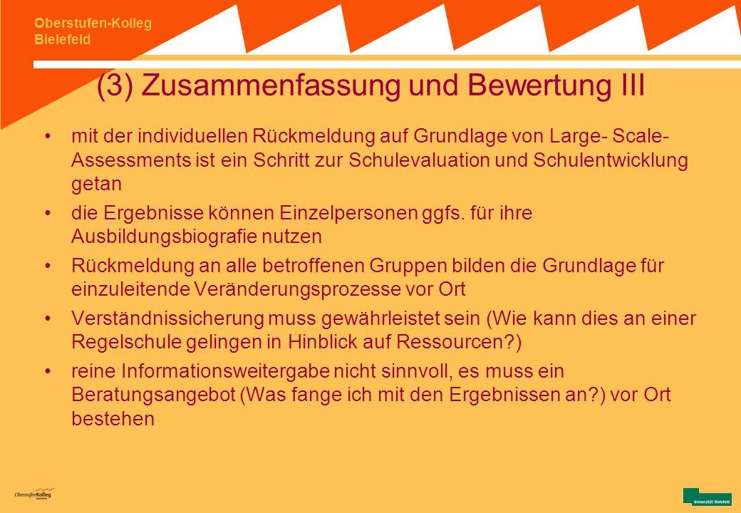 Oberstufen-Kolleg Bielefeld (3) Zusammenfassung und Bewertung II Benchmarking vs. Qualitätssicherung Abstimmung der Testzeitpunkte aufs Curriculum des