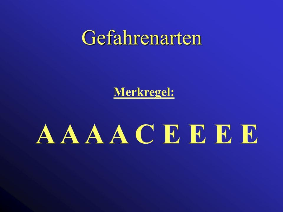 Gefahrenarten Merkregel: A A A A C E E E E