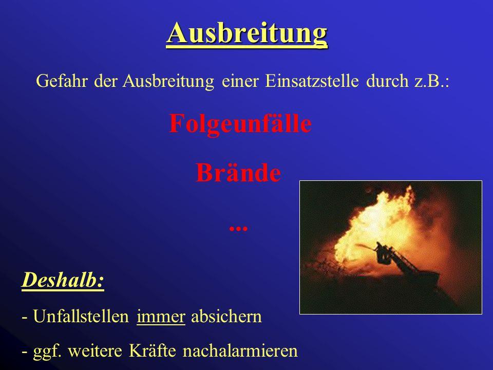 Ausbreitung Gefahr der Ausbreitung einer Einsatzstelle durch z.B.: Folgeunfälle Brände...