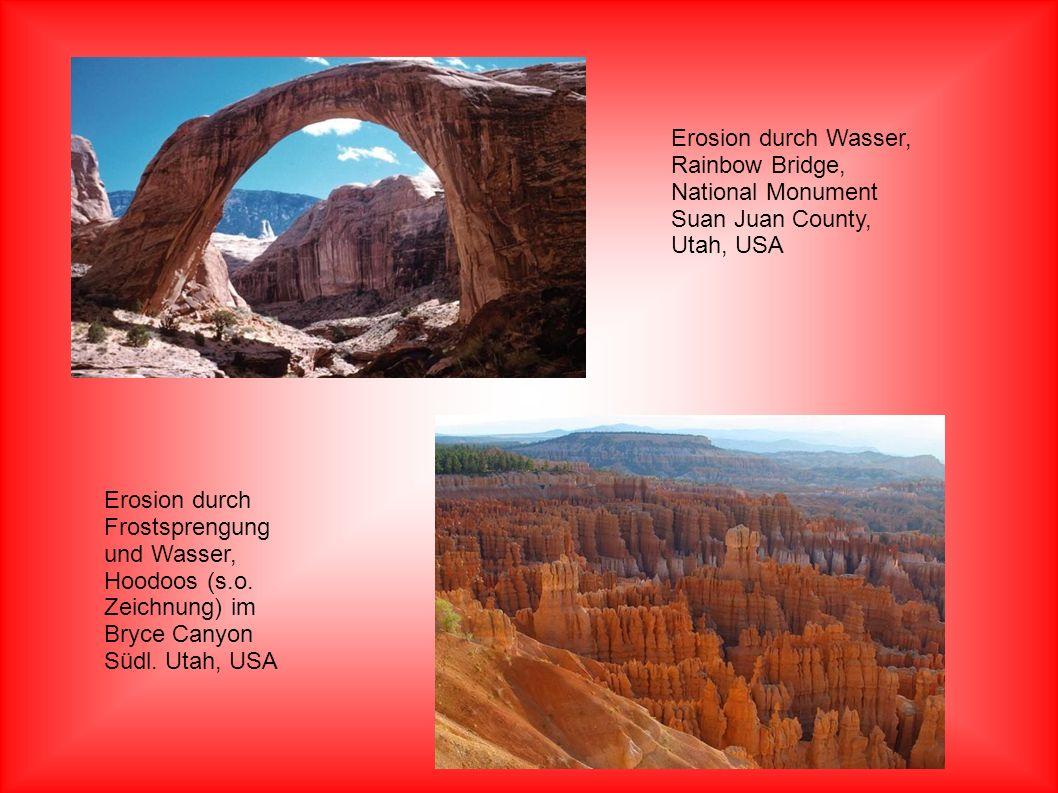 Erosion durch Wasser, Rainbow Bridge, National Monument Suan Juan County, Utah, USA Erosion durch Frostsprengung und Wasser, Hoodoos (s.o. Zeichnung)