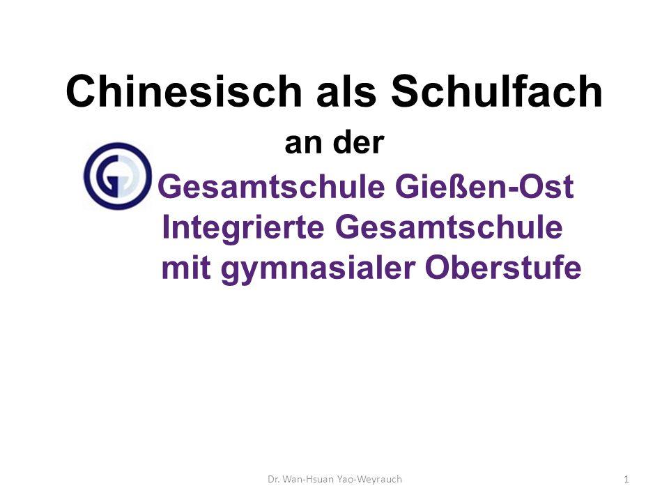 Chinesisch als Schulfach an der Gesamtschule Gießen-Ost Integrierte Gesamtschule mit gymnasialer Oberstufe Dr. Wan-Hsuan Yao-Weyrauch1