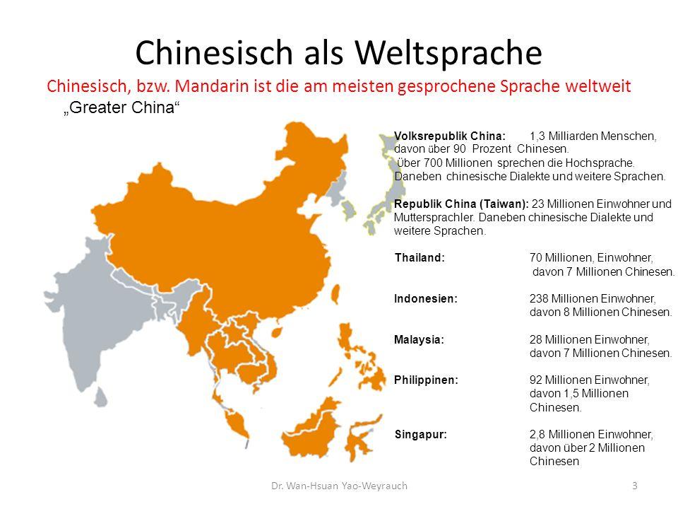 Chinesisch als Weltsprache Chinesisch, bzw. Mandarin ist die am meisten gesprochene Sprache weltweit Greater China Dr. Wan-Hsuan Yao-Weyrauch Volksrep
