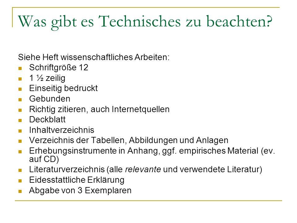Was gibt es Technisches zu beachten? Siehe Heft wissenschaftliches Arbeiten: Schriftgröße 12 1 ½ zeilig Einseitig bedruckt Gebunden Richtig zitieren,