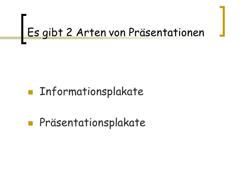 Es gibt 2 Arten von Präsentationen Informationsplakate Präsentationsplakate