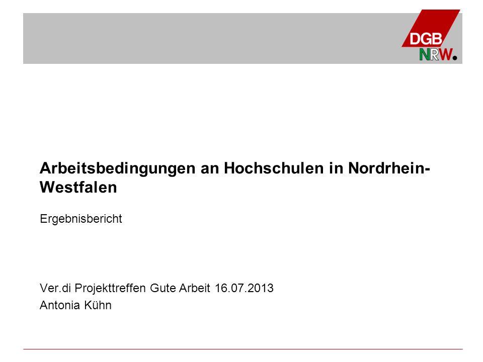 Arbeitsbedingungen an Hochschulen in Nordrhein- Westfalen Ergebnisbericht Ver.di Projekttreffen Gute Arbeit 16.07.2013 Antonia Kühn