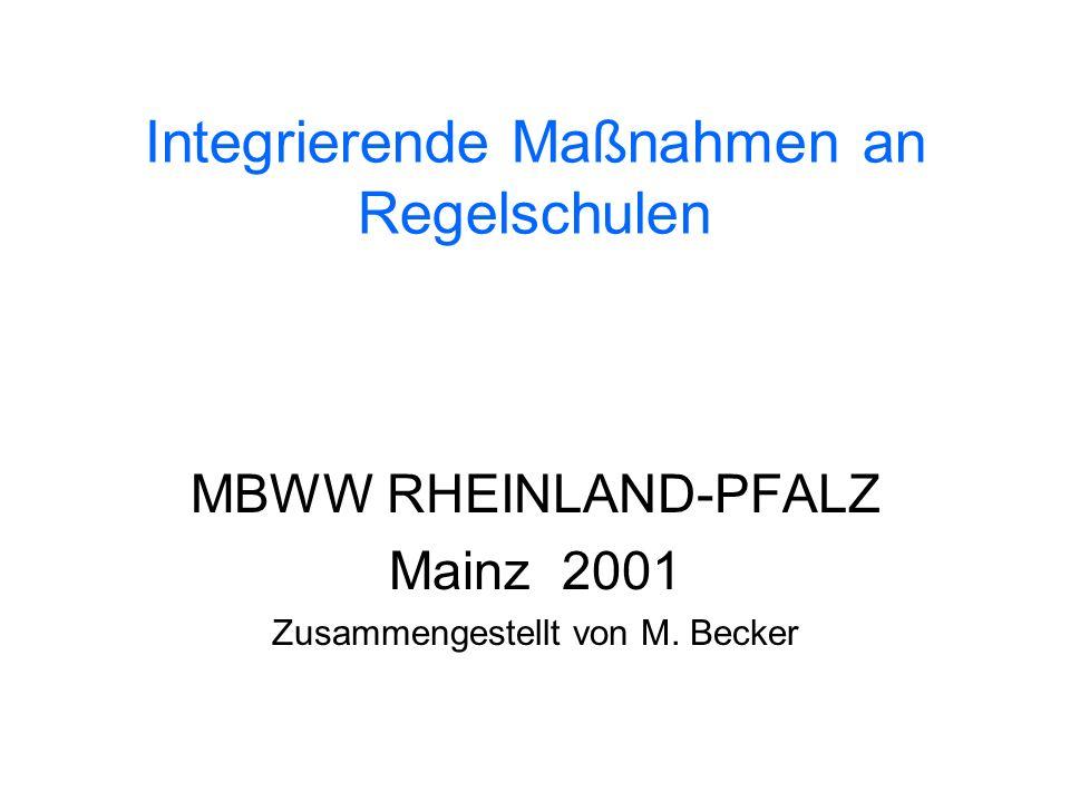 Integrierende Maßnahmen an Regelschulen MBWW RHEINLAND-PFALZ Mainz 2001 Zusammengestellt von M. Becker