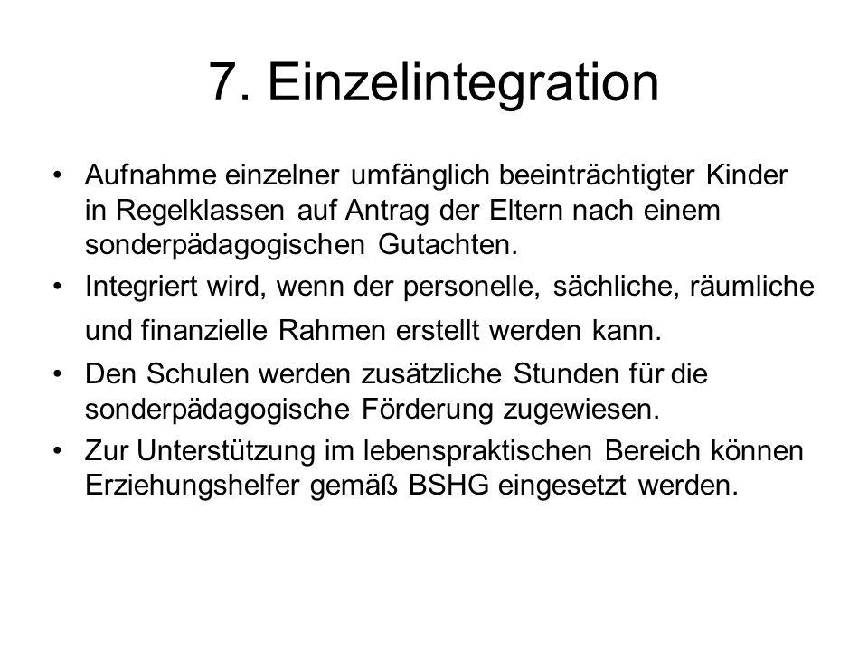 7. Einzelintegration Aufnahme einzelner umfänglich beeinträchtigter Kinder in Regelklassen auf Antrag der Eltern nach einem sonderpädagogischen Gutach