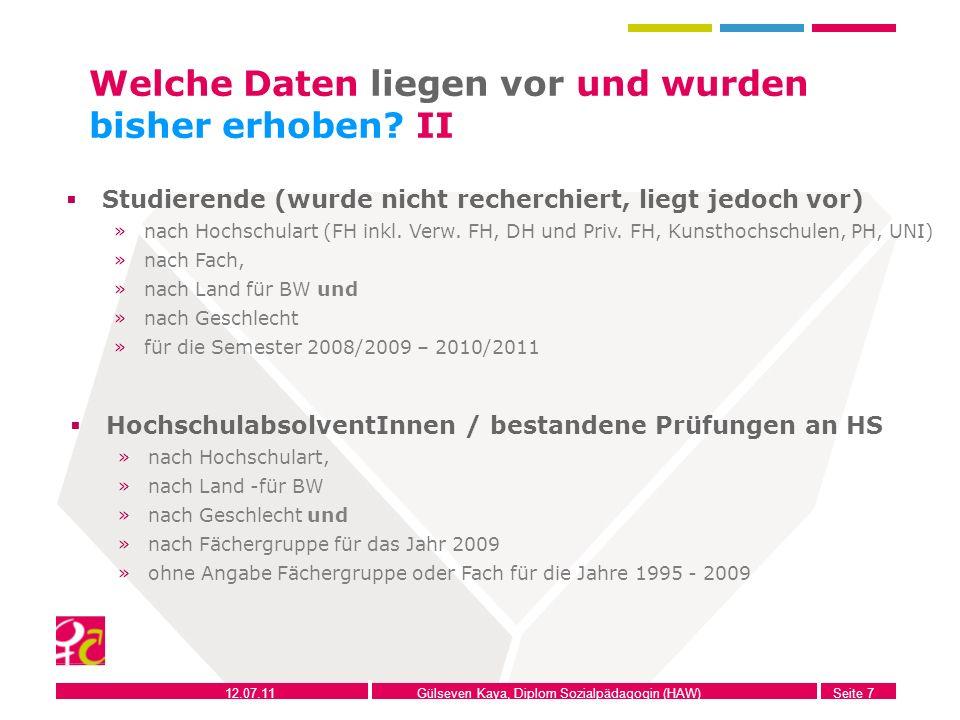 12.07.11Gülseven Kaya, Diplom Sozialpädagogin (HAW)Seite 7 Welche Daten liegen vor und wurden bisher erhoben? II HochschulabsolventInnen / bestandene