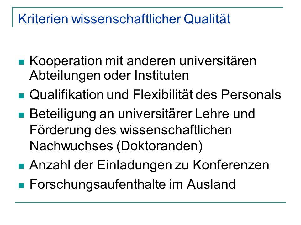Kriterien wissenschaftlicher Qualität Kooperation mit anderen universitären Abteilungen oder Instituten Qualifikation und Flexibilität des Personals B