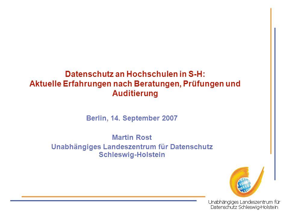 Datenschutz an Hochschulen in S-H: Aktuelle Erfahrungen nach Beratungen, Prüfungen und Auditierung Berlin, 14. September 2007 Martin Rost Unabhängiges