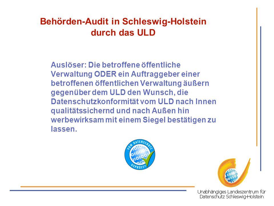 Behörden-Audit in Schleswig-Holstein durch das ULD Auslöser: Die betroffene öffentliche Verwaltung ODER ein Auftraggeber einer betroffenen öffentliche
