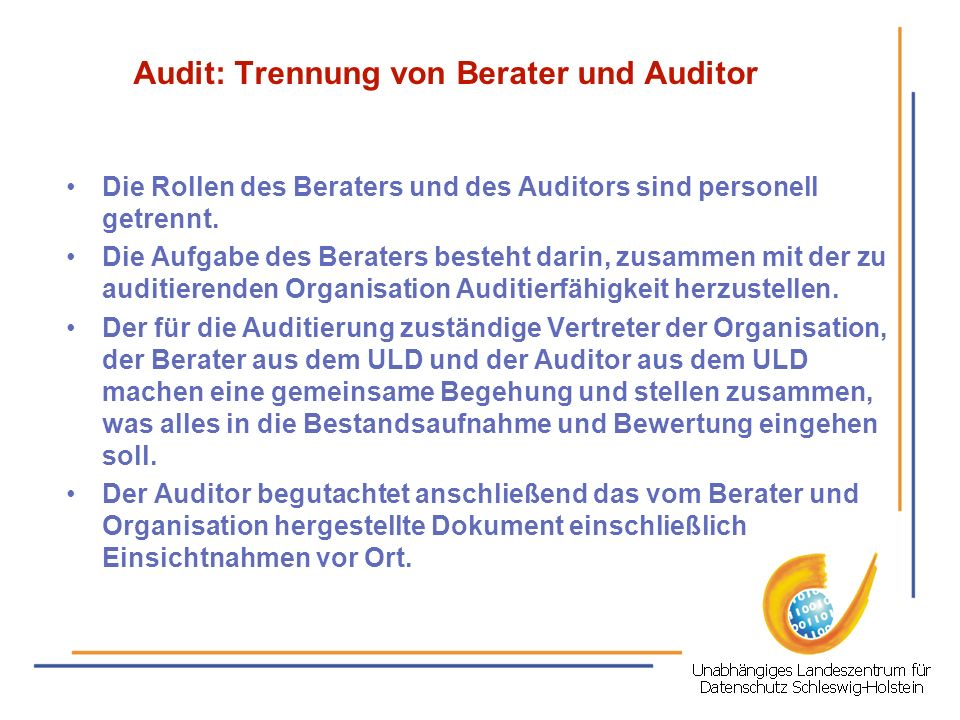 Audit: Trennung von Berater und Auditor Die Rollen des Beraters und des Auditors sind personell getrennt. Die Aufgabe des Beraters besteht darin, zusa
