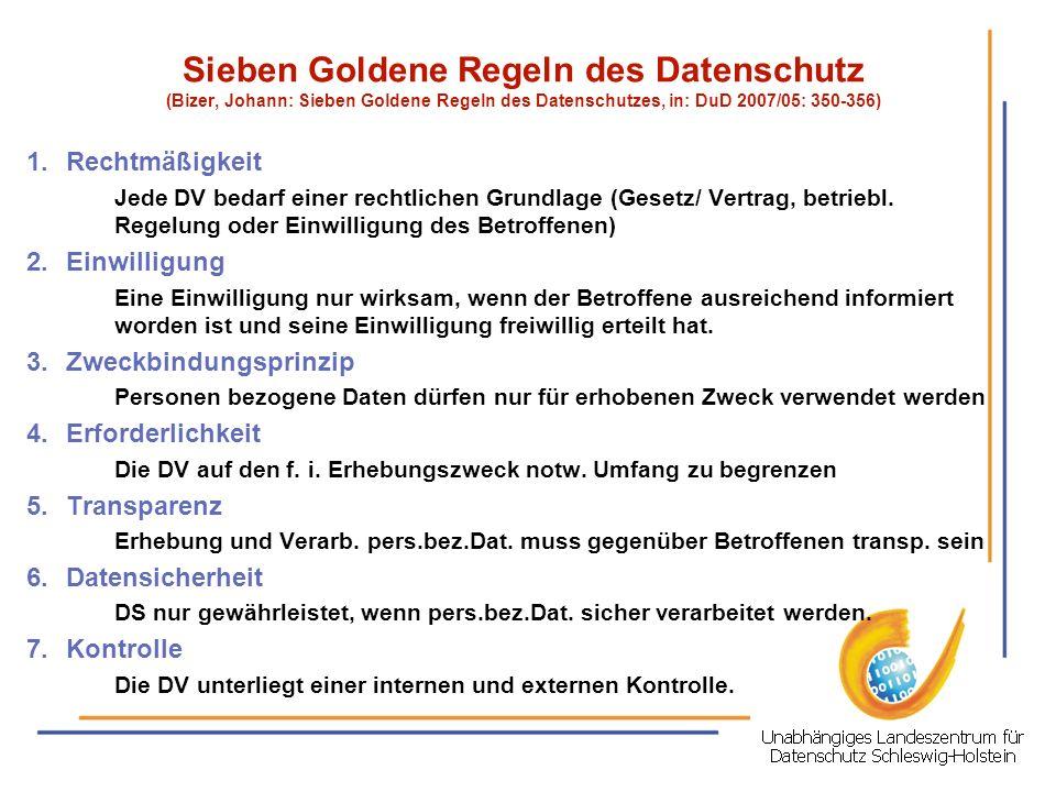 Sieben Goldene Regeln des Datenschutz (Bizer, Johann: Sieben Goldene Regeln des Datenschutzes, in: DuD 2007/05: 350-356) 1.Rechtmäßigkeit Jede DV beda