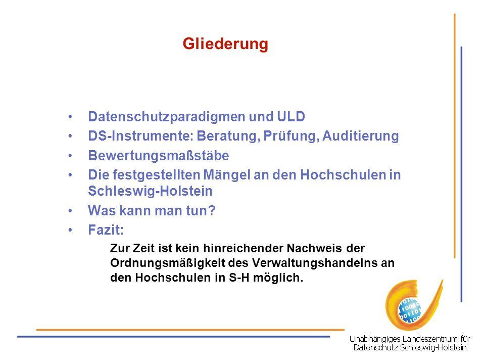 Gliederung Datenschutzparadigmen und ULD DS-Instrumente: Beratung, Prüfung, Auditierung Bewertungsmaßstäbe Die festgestellten Mängel an den Hochschule