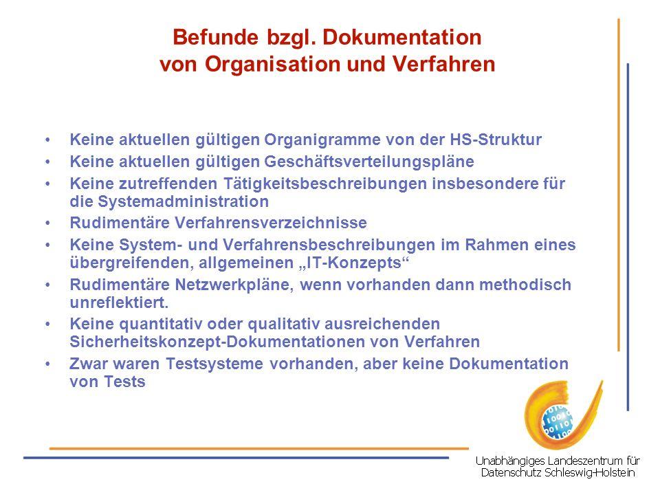 Befunde bzgl. Dokumentation von Organisation und Verfahren Keine aktuellen gültigen Organigramme von der HS-Struktur Keine aktuellen gültigen Geschäft