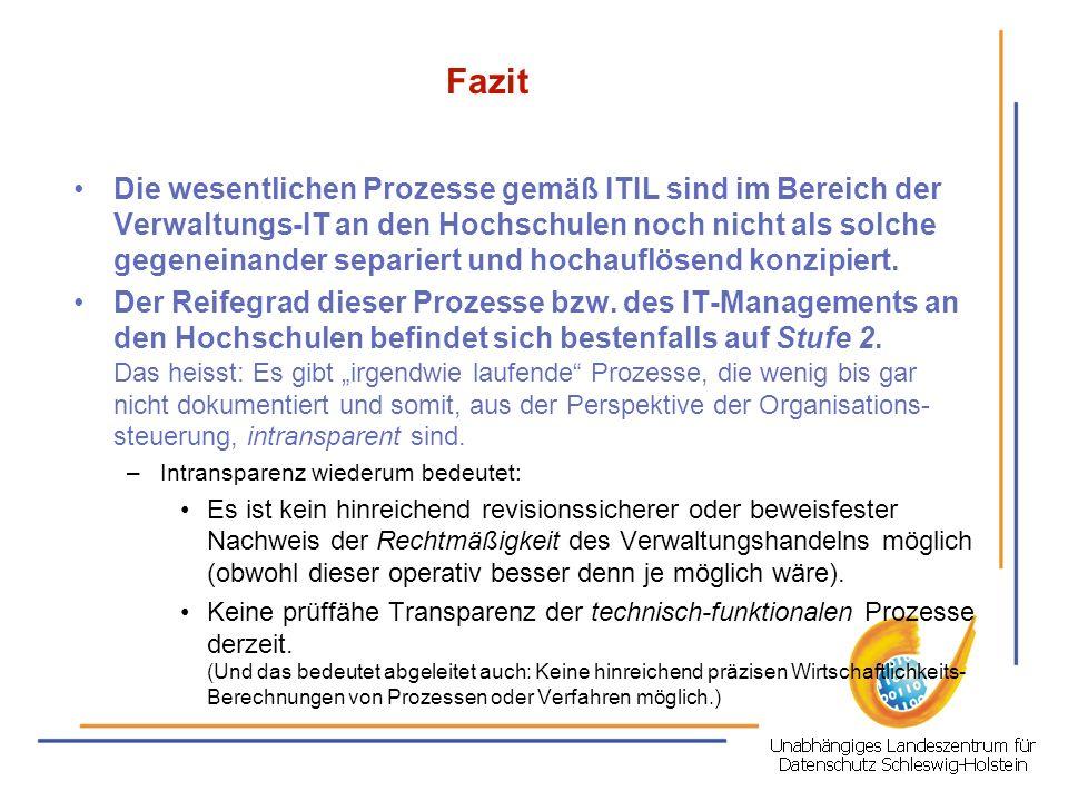 Fazit Die wesentlichen Prozesse gemäß ITIL sind im Bereich der Verwaltungs-IT an den Hochschulen noch nicht als solche gegeneinander separiert und hoc