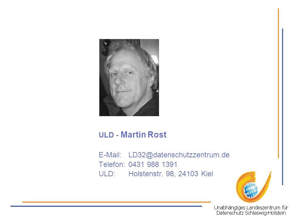 ULD - Martin Rost E-Mail:LD32@datenschutzzentrum.de Telefon:0431 988 1391 ULD: Holstenstr. 98, 24103 Kiel