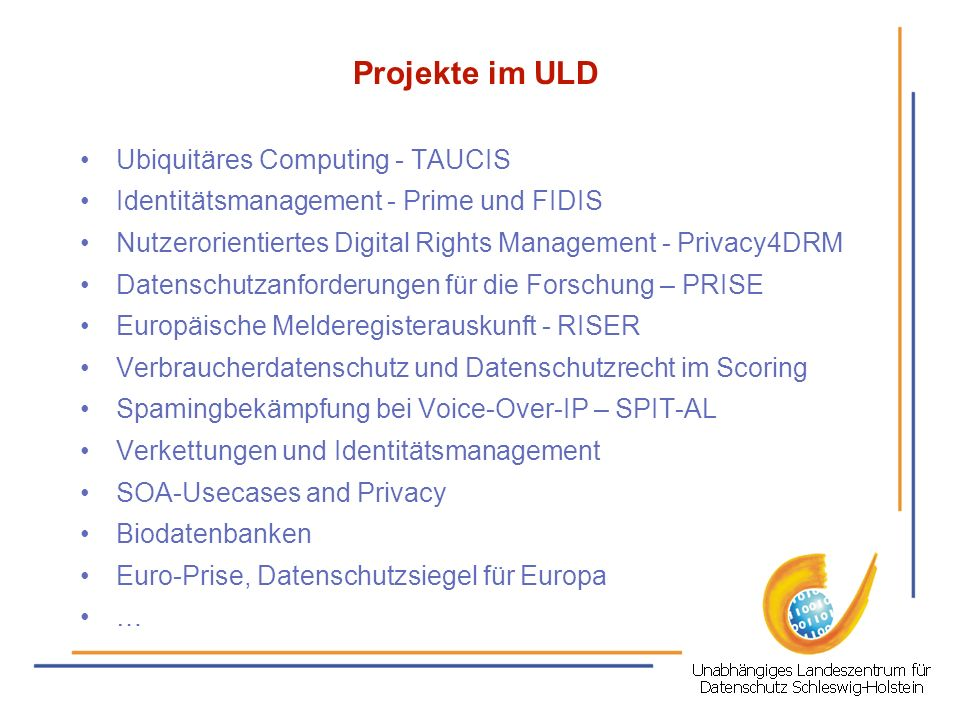 Projekte im ULD Ubiquitäres Computing - TAUCIS Identitätsmanagement - Prime und FIDIS Nutzerorientiertes Digital Rights Management - Privacy4DRM Daten