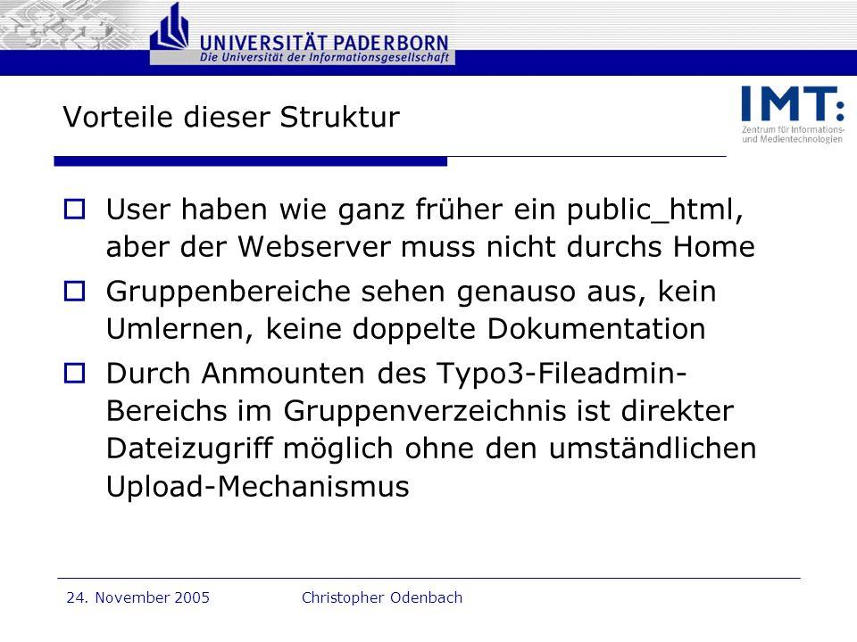 Dr. G. Oevel 24. November 2005Christopher Odenbach Vorteile dieser Struktur User haben wie ganz früher ein public_html, aber der Webserver muss nicht