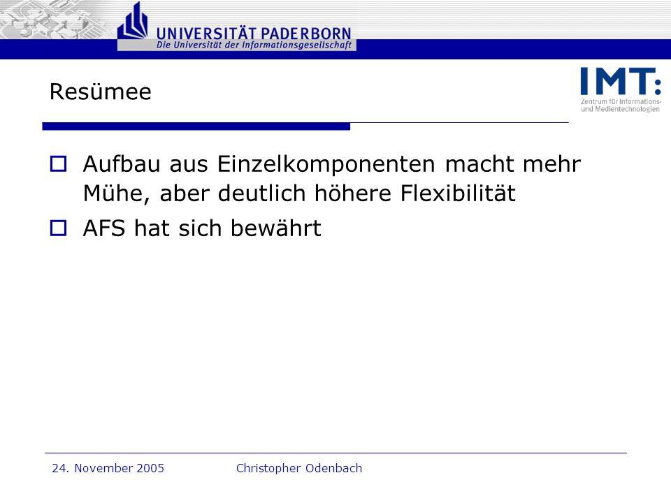 Dr. G. Oevel 24. November 2005Christopher Odenbach Resümee Aufbau aus Einzelkomponenten macht mehr Mühe, aber deutlich höhere Flexibilität AFS hat sic