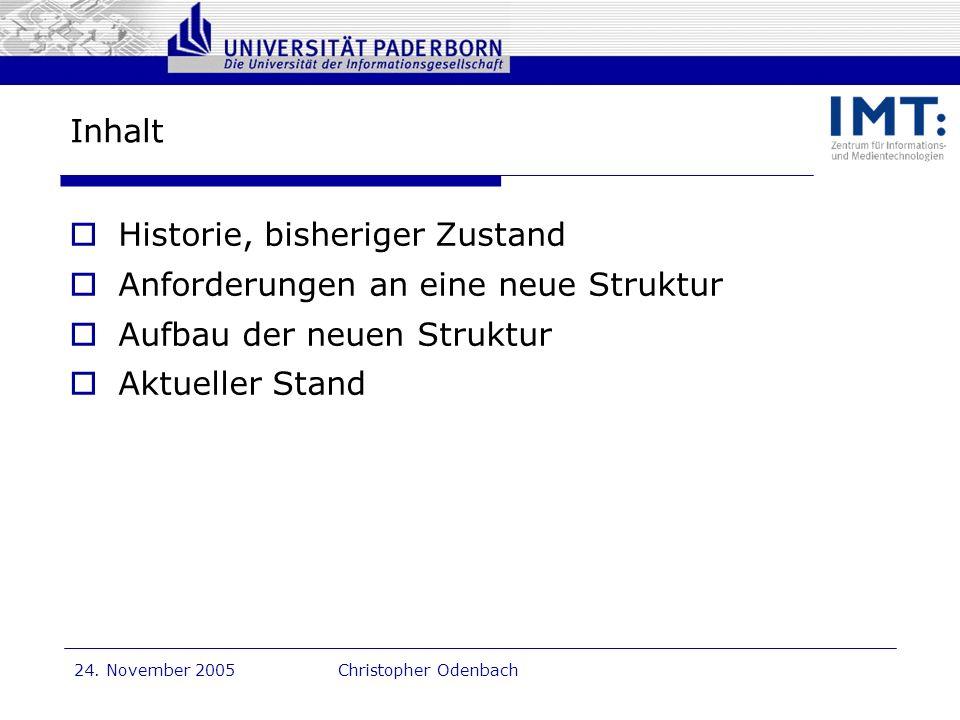 Dr. G. Oevel 24. November 2005Christopher Odenbach Inhalt Historie, bisheriger Zustand Anforderungen an eine neue Struktur Aufbau der neuen Struktur A