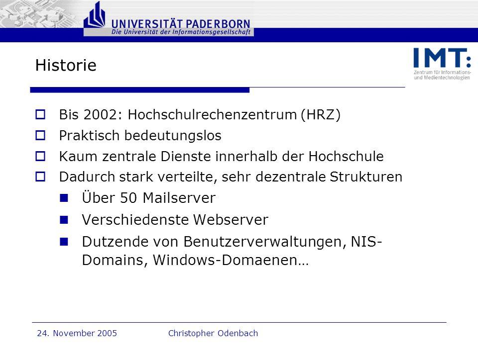 Dr. G. Oevel 24. November 2005Christopher Odenbach Historie Bis 2002: Hochschulrechenzentrum (HRZ) Praktisch bedeutungslos Kaum zentrale Dienste inner