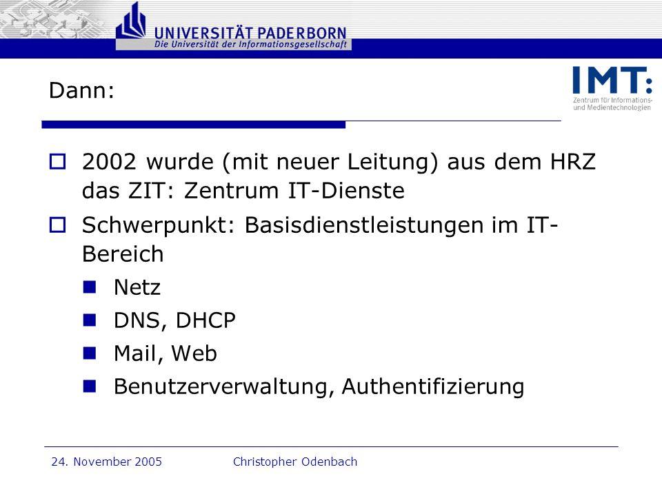 Dr. G. Oevel 24. November 2005Christopher Odenbach Dann: 2002 wurde (mit neuer Leitung) aus dem HRZ das ZIT: Zentrum IT-Dienste Schwerpunkt: Basisdien