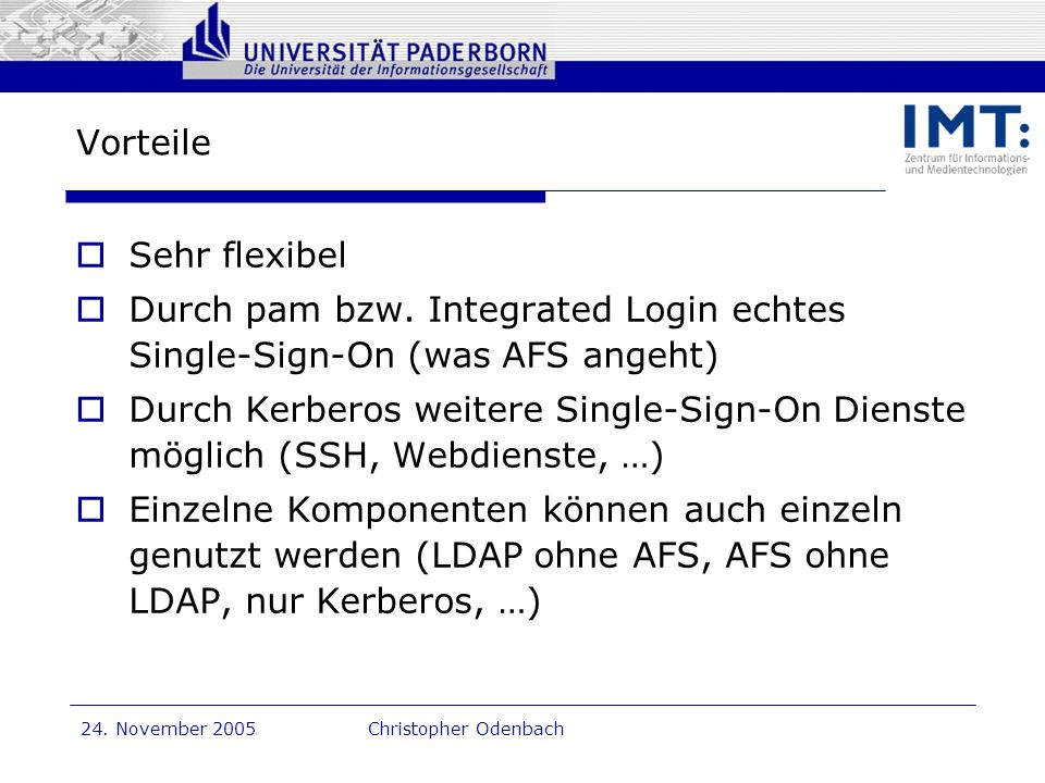Dr. G. Oevel 24. November 2005Christopher Odenbach Vorteile Sehr flexibel Durch pam bzw. Integrated Login echtes Single-Sign-On (was AFS angeht) Durch