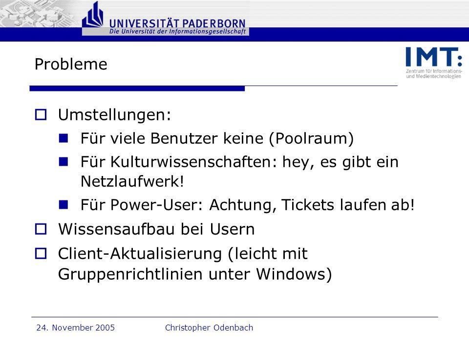 Dr. G. Oevel 24. November 2005Christopher Odenbach Probleme Umstellungen: Für viele Benutzer keine (Poolraum) Für Kulturwissenschaften: hey, es gibt e