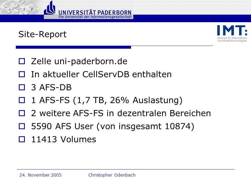 Dr. G. Oevel 24. November 2005Christopher Odenbach Site-Report Zelle uni-paderborn.de In aktueller CellServDB enthalten 3 AFS-DB 1 AFS-FS (1,7 TB, 26%