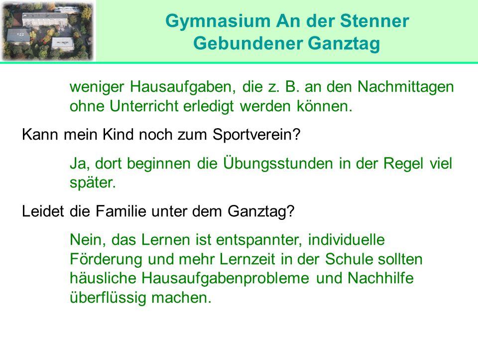 Gymnasium An der Stenner Gebundener Ganztag weniger Hausaufgaben, die z. B. an den Nachmittagen ohne Unterricht erledigt werden können. Kann mein Kind