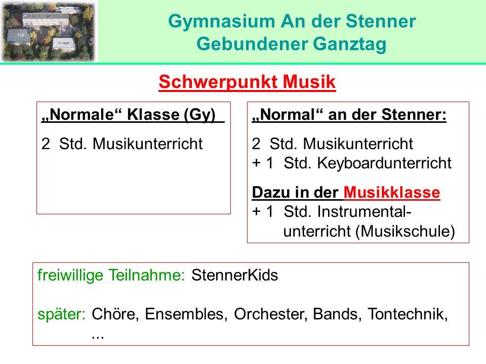 Gymnasium An der Stenner Gebundener Ganztag Schwerpunkt Musik Normale Klasse (Gy) 2 Std. Musikunterricht Normal an der Stenner: 2 Std. Musikunterricht