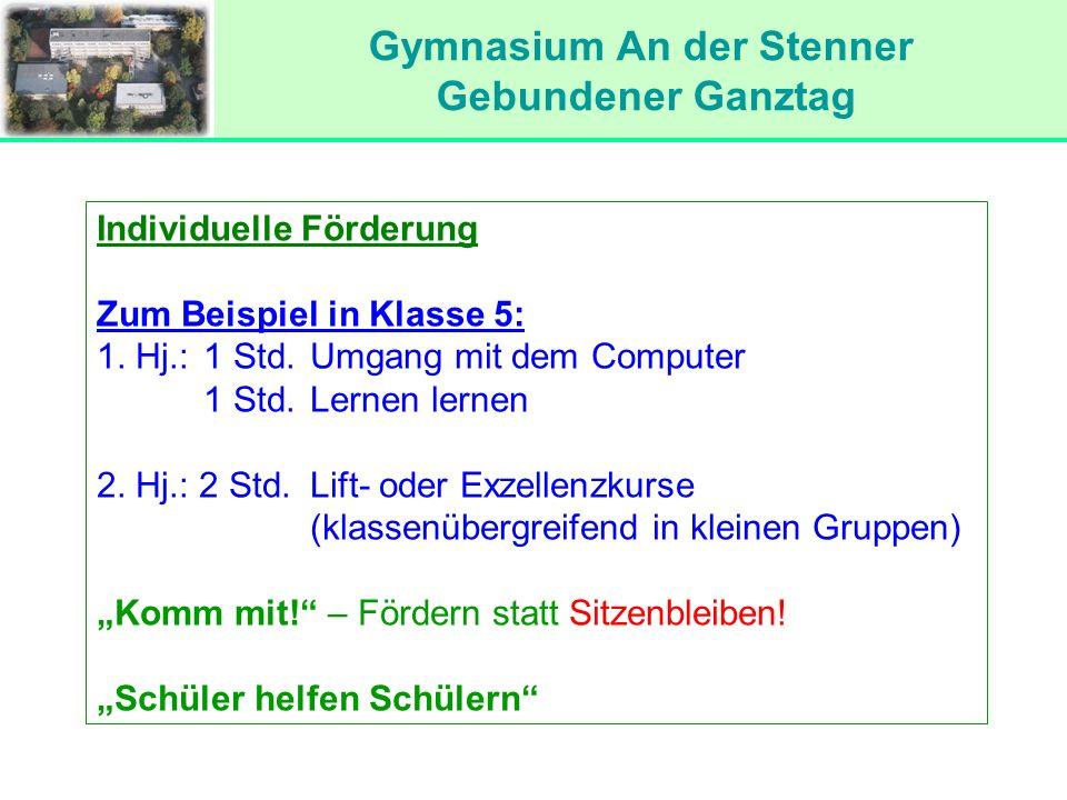 Gymnasium An der Stenner Gebundener Ganztag Individuelle Förderung Zum Beispiel in Klasse 5: 1. Hj.:1 Std. Umgang mit dem Computer 1 Std.Lernen lernen
